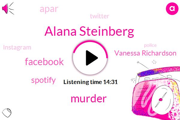 Alana Steinberg,Murder,Facebook,Spotify,Vanessa Richardson,Apar,Twitter,Instagram