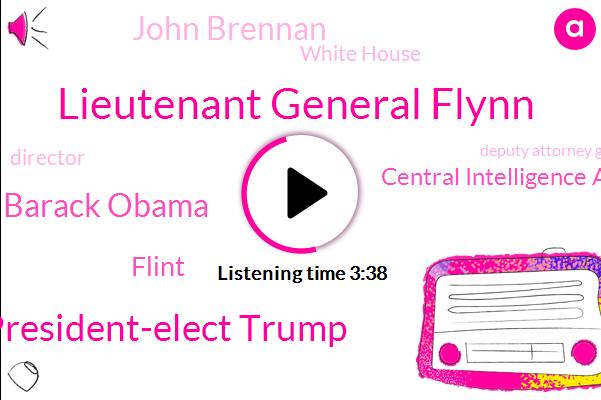 Lieutenant General Flynn,President-Elect Trump,Barack Obama,Flint,Central Intelligence Agency,John Brennan,White House,Director,Deputy Attorney General,FBI,UK,Bribery,DIA,JOE,Founder,Advisor,Sally Yates,Rick