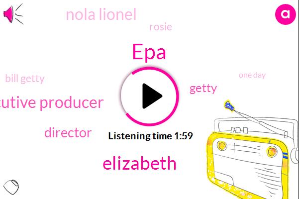 EPA,Elizabeth,Executive Producer,Director,Getty,Nola Lionel,Rosie,Bill Getty,One Day