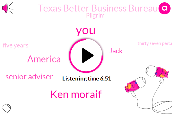 Ken Moraif,America,Senior Adviser,Jack,Texas Better Business Bureau,Pilgrim,Five Years,Thirty Seven Percent,Fifty Seven Percent,Forty Nine Percent,Eighteen Months,Five Six Years,Thirty Years,Six Months,Ten Year
