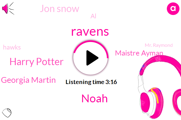 Ravens,Noah,Harry Potter,Georgia Martin,Maistre Ayman,Jon Snow,AL,Hawks,Mr. Raymond,Georgia,West Rose,Forty Days