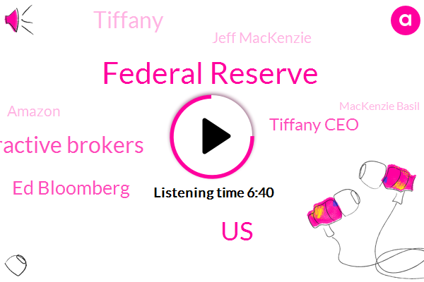 Federal Reserve,Bloomberg,United States,Bloomberg Interactive Brokers,Ed Bloomberg,Tiffany Ceo,Tiffany,Jeff Mackenzie,Amazon,Mackenzie Basil,Andrew O'day,Andre Liangelo,FED,Chief Executive Officer,Chairman Of The Federal Reserve