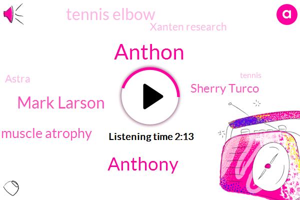 Anthon,Mark Larson,Anthony,Muscle Atrophy,Sherry Turco,Tennis Elbow,Xanten Research,Astra,Tennis,Ninety Three Percent,Twenty Kilometer,Two Minutes