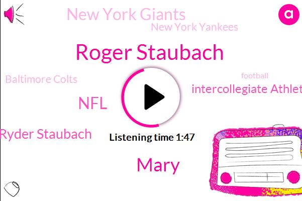 Roger Staubach,Mary,NFL,Ryder Staubach,Intercollegiate Athletic Association,New York Giants,New York Yankees,Baltimore Colts,Cowboys,New York City,Football,Yankee Stadium,Babe Ruth,United States,Drew Pearson,Boston Red Sox,Espn,Vikings,NFC