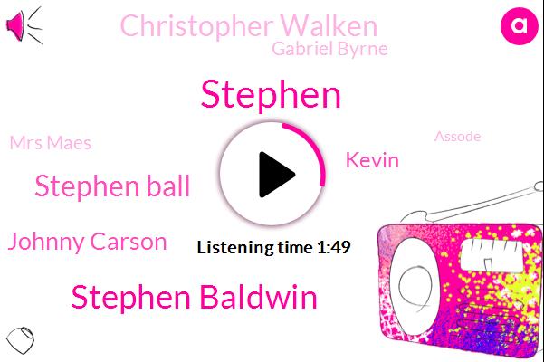 Stephen Baldwin,Stephen Ball,Stephen,Johnny Carson,Kevin,Christopher Walken,Gabriel Byrne,Mrs Maes,Assode