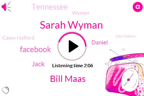 Sarah Wyman,Bill Maas,Facebook,Jack,Daniel,Tennessee,Wyman,Casey Holford,John Galore,Michaela,Dula,Clara Vendettas,Editor,Julia,Engineer