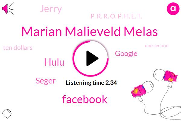 Marian Malieveld Melas,Facebook,Hulu,Seger,Google,Jerry,P. R. R. O. P. H. E. T.,Ten Dollars,One Second