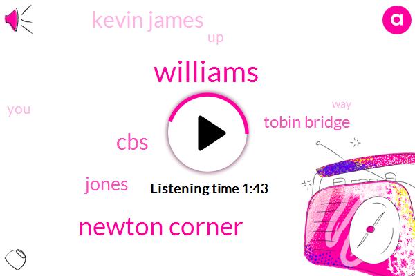 Williams,Newton Corner,CBS,Jones,Tobin Bridge,Kevin James