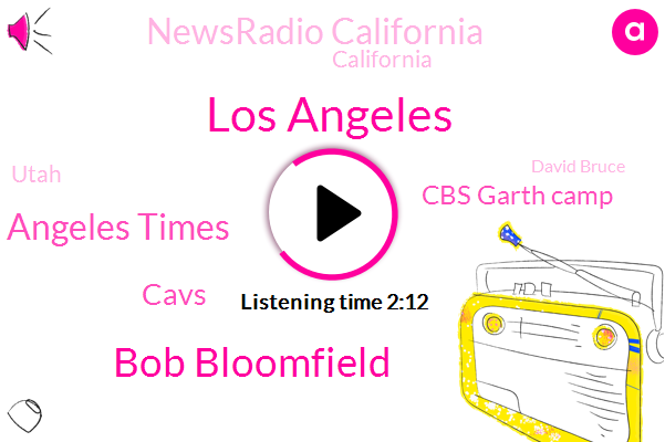Los Angeles,Bob Bloomfield,Los Angeles Times,Cavs,Cbs Garth Camp,Newsradio California,California,KNX,Utah,David Bruce,Executive Director,Brentwood,John,Five Percent,Six Years