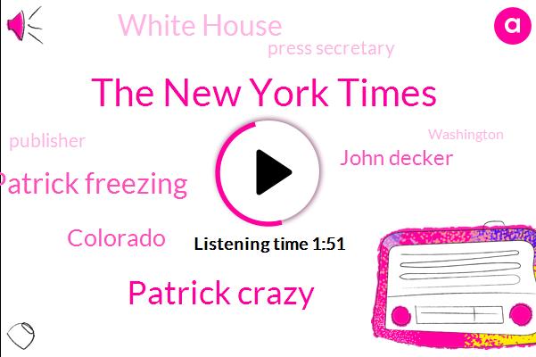 The New York Times,Patrick Crazy,Patrick Freezing,Colorado,John Decker,White House,Press Secretary,Publisher,Washington,Salvation Army,Kelsey Barris,DAN,Prosecutor,Murder,Sarah Sanders,President Trump,Official