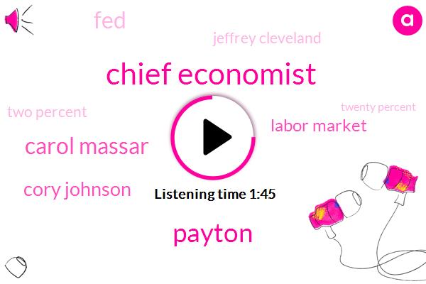 Chief Economist,Payton,Carol Massar,Cory Johnson,Labor Market,FED,Jeffrey Cleveland,Bloomberg,Two Percent,Twenty Percent,Two Decades