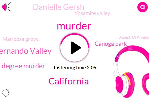 Murder,California,San Fernando Valley,First Degree Murder,Canoga Park,Danielle Gersh,Yosemite Valley,Mariposa Grove,Joseph Di Angelo,Willowbrook,Orange County,Allen Pasadena,CBS,Bert,Beverly,Ventura,Ferguson,Claude,Seventy Eight Degrees