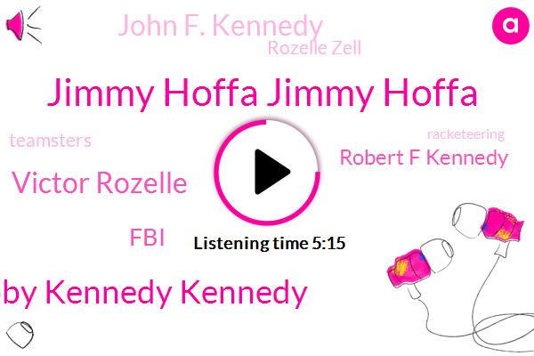 Jimmy Hoffa Jimmy Hoffa,Bobby Kennedy Kennedy,Victor Rozelle,FBI,Robert F Kennedy,John F. Kennedy,Rozelle Zell,Teamsters,Racketeering,David Whitmer,Brazil,Johnny,Attorney,David Whitworth,Vice President,Barber County,Investigative Reporter,Dave Beck,Legal Counsel,James Neff