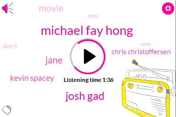 Michael Fay Hong,Josh Gad,Jane,Kevin Spacey,Chris Christoffersen
