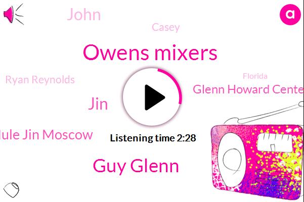 Owens Mixers,Guy Glenn,JIN,Mule Jin Moscow,Glenn Howard Center,John,KFC,Casey,Ryan Reynolds,Florida