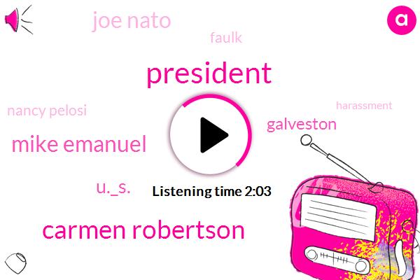 President Trump,Carmen Robertson,Mike Emanuel,U._S.,Galveston,Joe Nato,Faulk,Nancy Pelosi,Harassment,U._S._O.,Special Counsel,Chuck Schumer,Senate,Mitch Mcconnell,Robert Muller