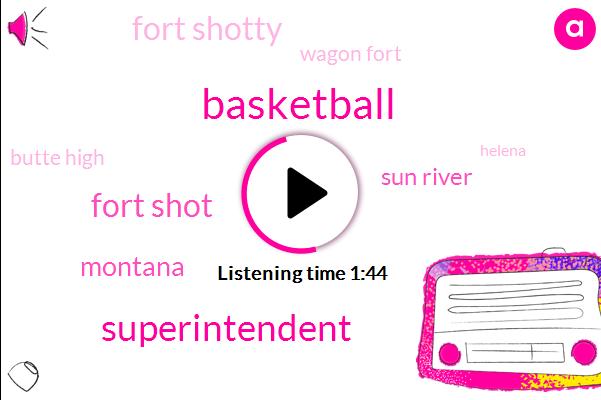 Superintendent,Basketball,Fort Shot,Montana,Sun River,Fort Shotty,Wagon Fort,Butte High,Helena