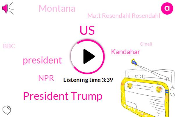 United States,President Trump,NPR,Kandahar,Montana,Matt Rosendahl Rosendahl,BBC,O'neil,Senator Jon Tester,Jamal Kashogi,Washington Post,Rachel Martin,Noel King,Intelligence Chief,Zack Ephron,Saudi Arabia