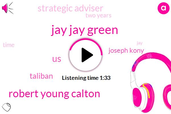 Jay Jay Green,Robert Young Calton,United States,Taliban,Joseph Kony,Strategic Adviser,Two Years