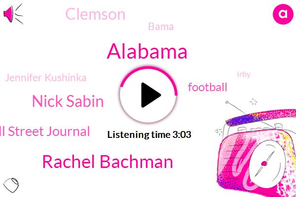 Alabama,Rachel Bachman,Nick Sabin,Wall Street Journal,Football,Clemson,Bama,Jennifer Kushinka,Irby,One Eighty Eight Percent,Twelve Years,Twelve Year,Nine Years,Ten Years