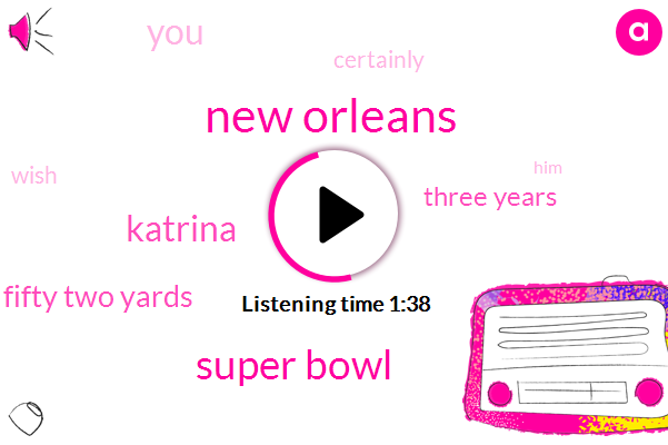 New Orleans,Super Bowl,Katrina,Two Thousand Fourteen Forty Nine Hundred Fifty Two Yards,Three Years