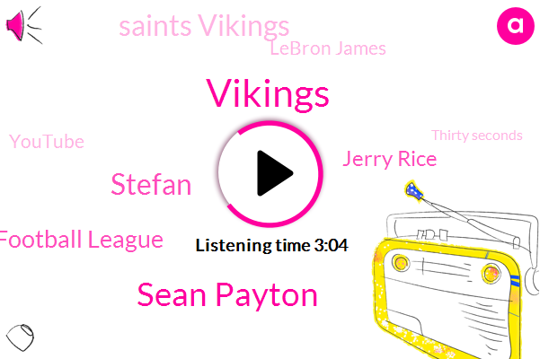 Vikings,Sean Payton,Stefan,National Football League,Jerry Rice,Saints Vikings,Lebron James,Youtube,Thirty Seconds,Sixty One Yard,Twenty Seconds,Three Seconds,Two Week,One Yard