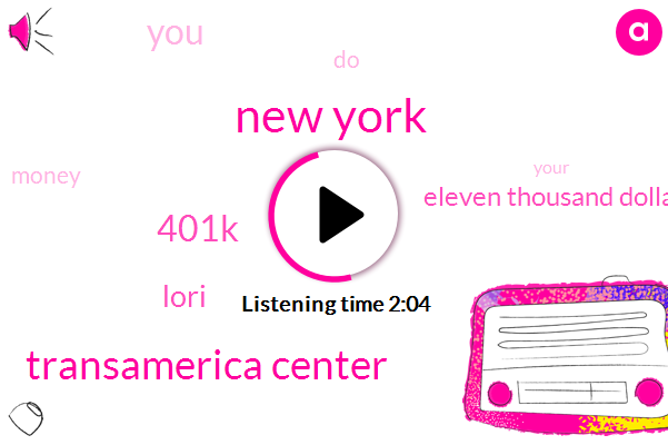 New York,Transamerica Center,Lori,401K,Eleven Thousand Dollars