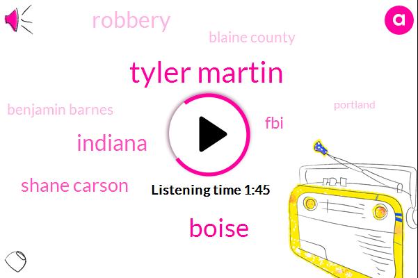 Tyler Martin,Indiana,Shane Carson,Boise,FBI,Robbery,Blaine County,Benjamin Barnes,Portland,Baseball,United States,Albertson