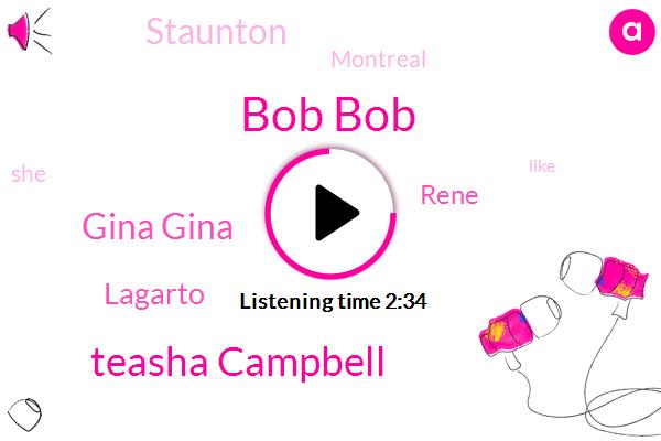 Bob Bob,Teasha Campbell,Gina Gina,Lagarto,Rene,Staunton,Montreal