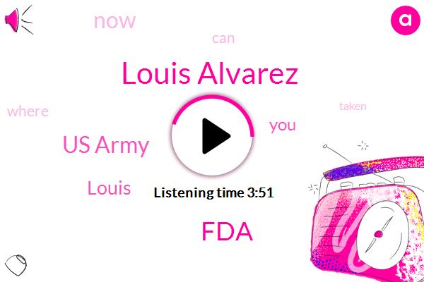 Louis Alvarez,FDA,Us Army,Louis