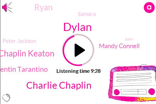 Dylan,Charlie Chaplin,Chaplin Keaton,Quentin Tarantino,Mandy Connell,Ryan,Samara,Peter Jackson,John,Army,Mike Rosen,TED,Britain,Germany,Rosa