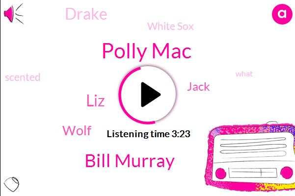 Drake,Polly Mac,White Sox,Bill Murray,LIZ,Wolf,Jack