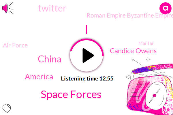 Space Forces,China,America,Candice Owens,Twitter,Roman Empire Byzantine Empire Ottoman Empire,Air Force,Mai Tai,United States,Steve,President Trump,Africa,Roman Empire,Petty,Education System,Dayton Ohio,Wright,Communist Party