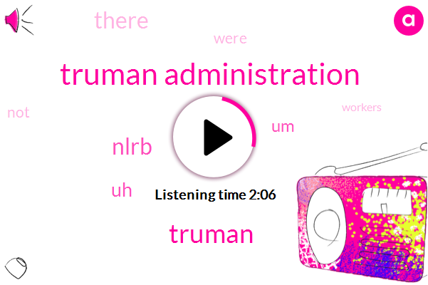 Truman Administration,Truman,Nlrb