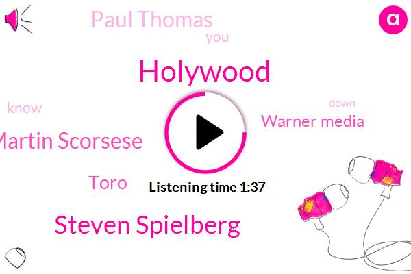 Holywood,Steven Spielberg,Martin Scorsese,Toro,Warner Media,Paul Thomas