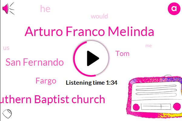 Arturo Franco Melinda,Southern Baptist Church,San Fernando,Fargo,TOM
