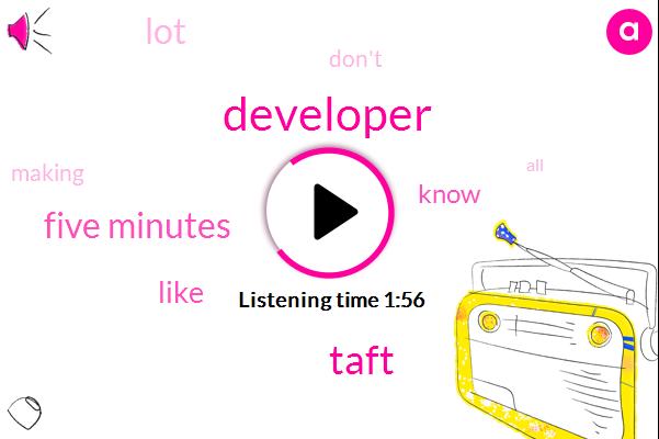 Developer,Taft,Five Minutes