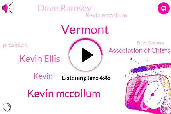 Vermont,Kevin Mccollum,Kevin Ellis,Kevin,Association Of Chiefs Of Police,Dave Ramsey,Kevin Mccollum.,President Trump,Dave Graham,George Markle,George Floyd Minneapolis,CBS,Orange County,Phil Scott,Merck,Secretary,Jim Communists,California.