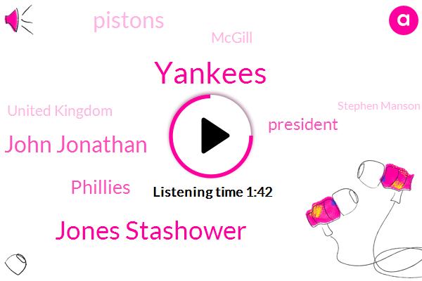 Yankees,Jones Stashower,John Jonathan,Phillies,President Trump,Pistons,Mcgill,United Kingdom,Stephen Manson,United States,Anaheim,Mets,NBA,LI,Joe Shot,Houston,NBC,Yanks,Chapman
