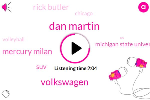 Dan Martin,Volkswagen,Mercury Milan,SUV,Michigan State University,Rick Butler,Chicago,Volleyball,United States,Ford,Nissan,Lincoln Mk,VW,Iran,Twenty Fifth