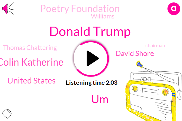 Donald Trump,UM,Colin Katherine,United States,David Shore,Poetry Foundation,Williams,Thomas Chattering,Chairman,America,Professor,President Trump