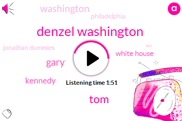 Denzel Washington,TOM,Gary,Kennedy,White House,Washington,Philadelphia,Jonathan Dummies,IAN