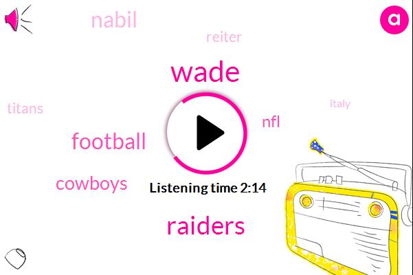 Wade,Raiders,Football,Cowboys,NFL,Nabil,Titans,Reiter,Italy,Carolina,One Week