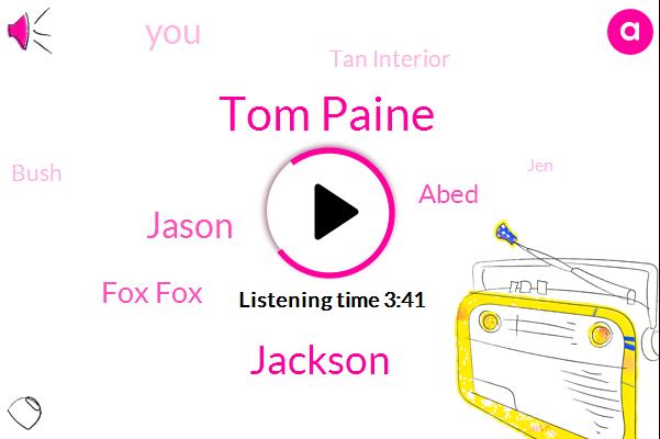Tom Paine,Jackson,Jason,Fox Fox,Abed,Tan Interior,Bush,JEN,Copa Levi,John