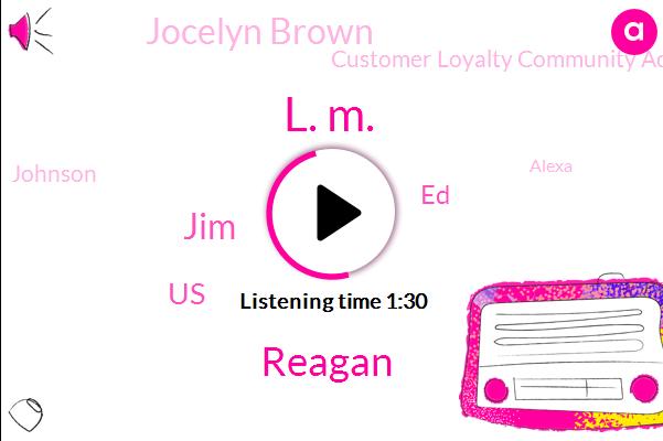 L. M.,Reagan,JIM,United States,ED,Jocelyn Brown,Customer Loyalty Community Advocacy,Johnson,Alexa,Keiser,Matt Heinz,Eleven Years