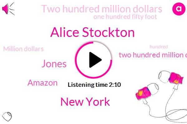 Alice Stockton,New York,Jones,Amazon,Two Hundred Million Dollars,One Hundred Fifty Foot,Million Dollars
