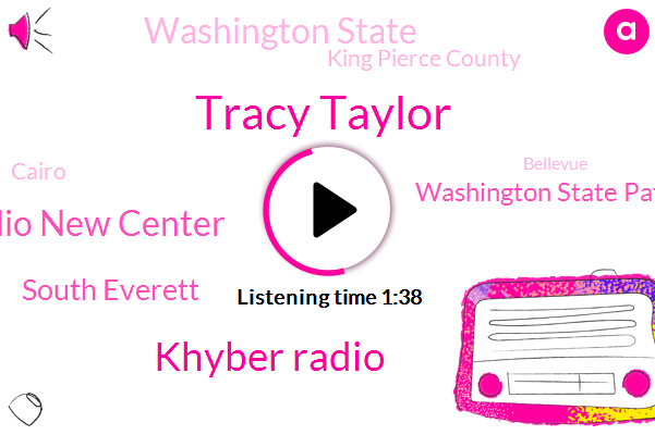 Tracy Taylor,Khyber Radio,Cairo Radio New Center,South Everett,Washington State Patrol,Washington State,King Pierce County,Cairo,Bellevue,Valley Freeway,Alexander,Newcastle