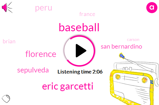 Baseball,Eric Garcetti,Florence,Sepulveda,San Bernardino,Peru,France,Brian,Carson,Tampa,Ten Minutes,Fifteen Minutes