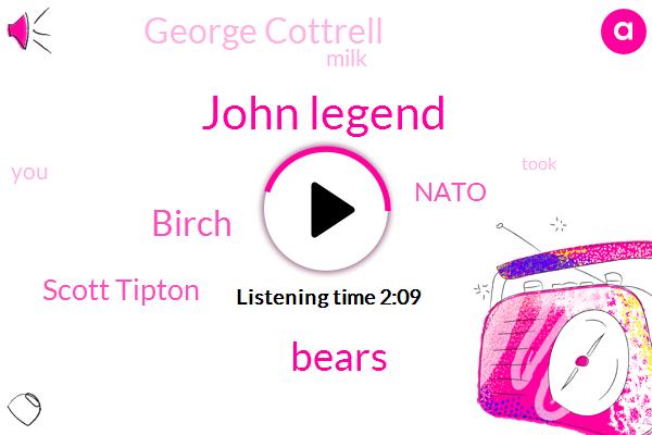 John Legend,Bears,Birch,Scott Tipton,Nato,George Cottrell,Milk