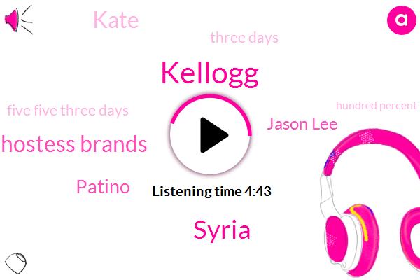 Kellogg,Syria,Hostess Brands,Patino,Jason Lee,Kate,Three Days,Five Five Three Days,Hundred Percent,Three Day,Milk